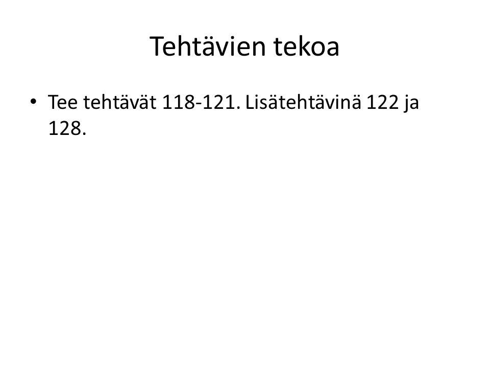 Tehtävien tekoa Tee tehtävät 118-121. Lisätehtävinä 122 ja 128.