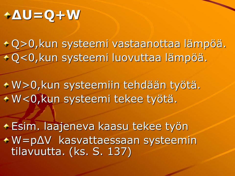 ΔU=Q+W Q>0,kun systeemi vastaanottaa lämpöä.