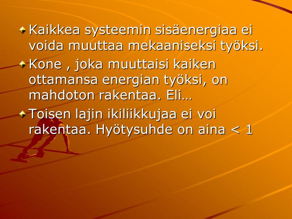Kaikkea systeemin sisäenergiaa ei voida muuttaa mekaaniseksi työksi.