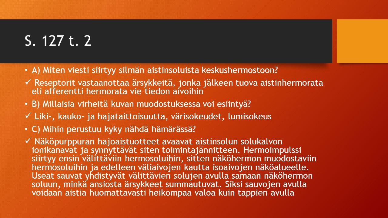 S. 127 t. 2 A) Miten viesti siirtyy silmän aistinsoluista keskushermostoon