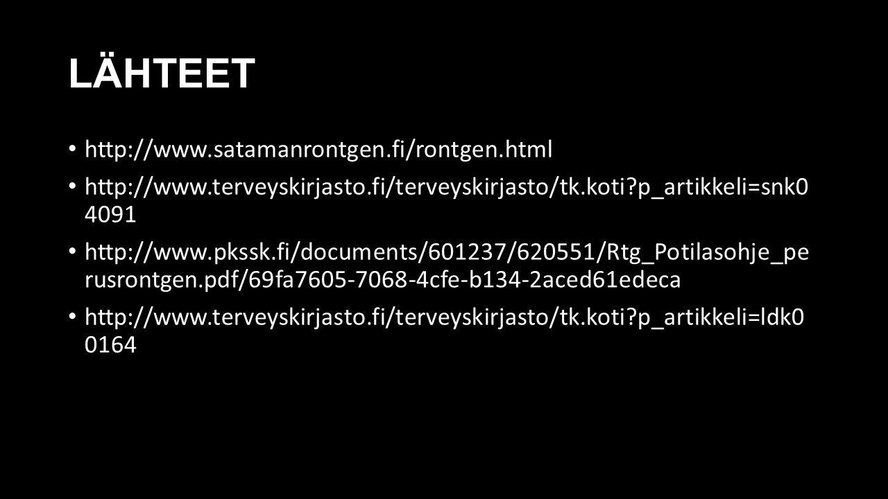 LÄHTEET http://www.satamanrontgen.fi/rontgen.html