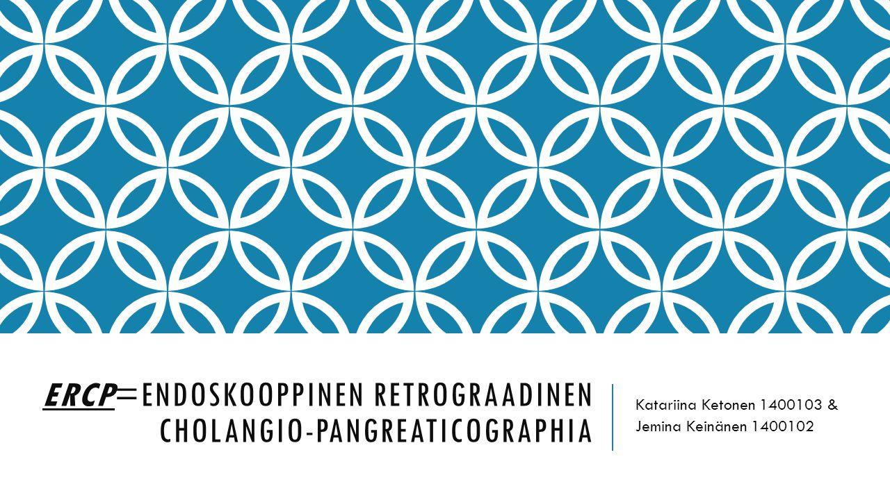 Ercp=Endoskooppinen Retrograadinen Cholangio-Pangreaticographia