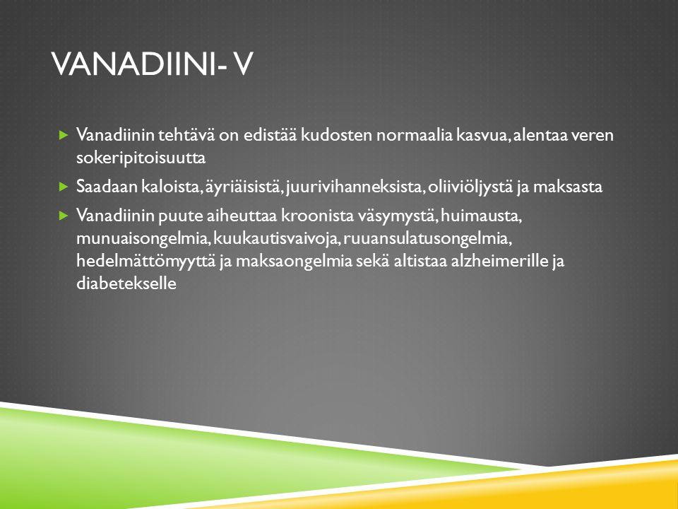 Vanadiini- V Vanadiinin tehtävä on edistää kudosten normaalia kasvua, alentaa veren sokeripitoisuutta.