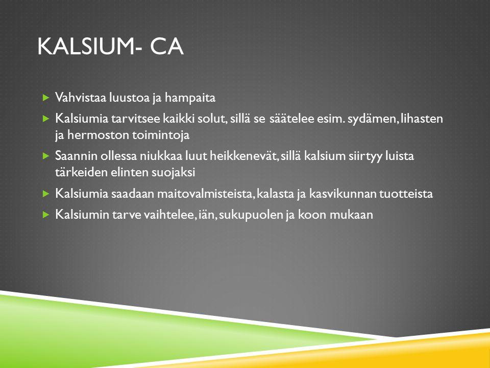 Kalsium- Ca Vahvistaa luustoa ja hampaita