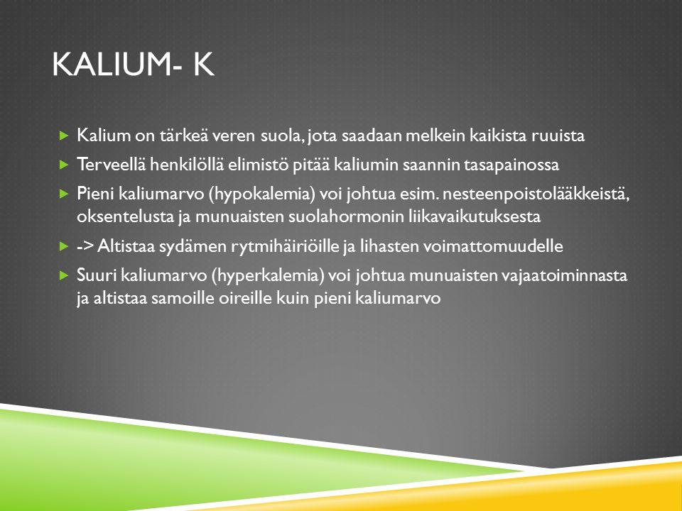 Kalium- K Kalium on tärkeä veren suola, jota saadaan melkein kaikista ruuista. Terveellä henkilöllä elimistö pitää kaliumin saannin tasapainossa.