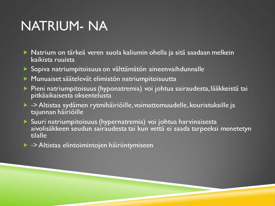 Natrium- Na Natrium on tärkeä veren suola kaliumin ohella ja sitä saadaan melkein kaikista ruuista.