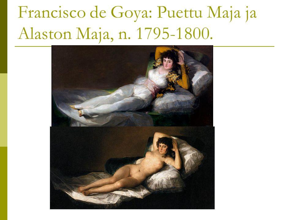 Francisco de Goya: Puettu Maja ja Alaston Maja, n. 1795-1800.