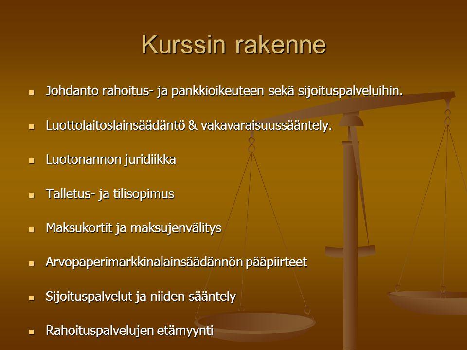 Kurssin rakenne Johdanto rahoitus- ja pankkioikeuteen sekä sijoituspalveluihin. Luottolaitoslainsäädäntö & vakavaraisuussääntely.