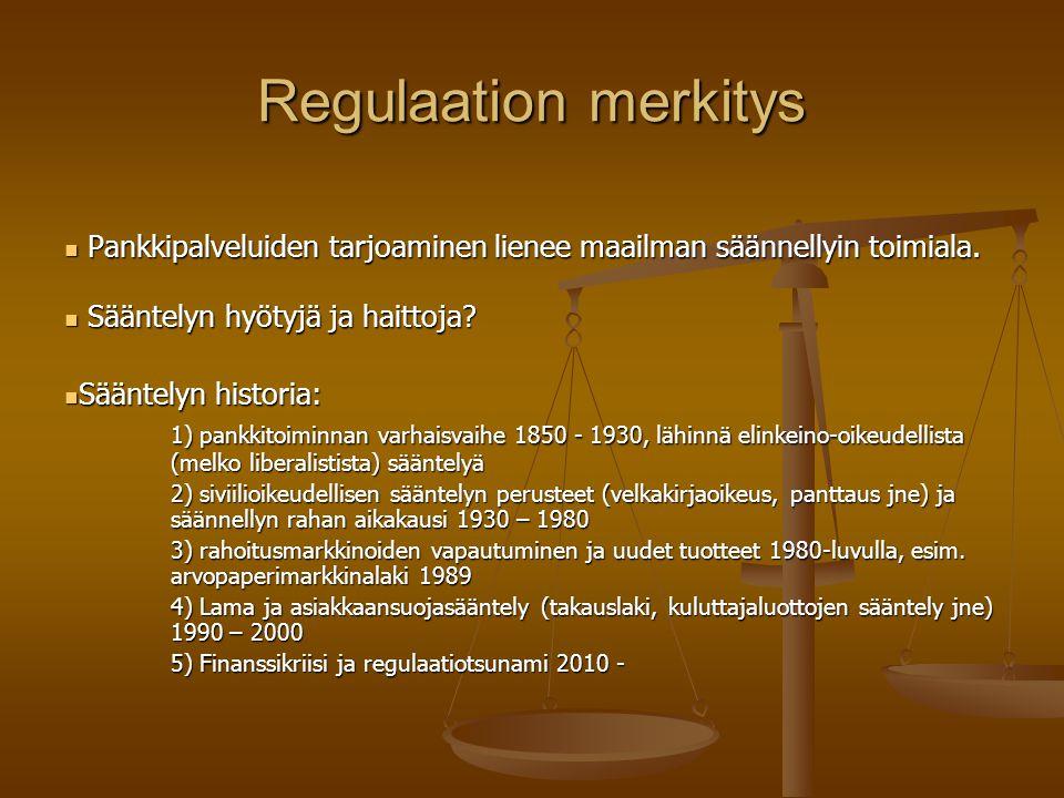 Regulaation merkitys Pankkipalveluiden tarjoaminen lienee maailman säännellyin toimiala. Sääntelyn hyötyjä ja haittoja
