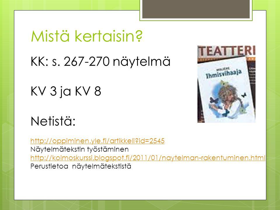 Mistä kertaisin KK: s. 267-270 näytelmä KV 3 ja KV 8 Netistä:
