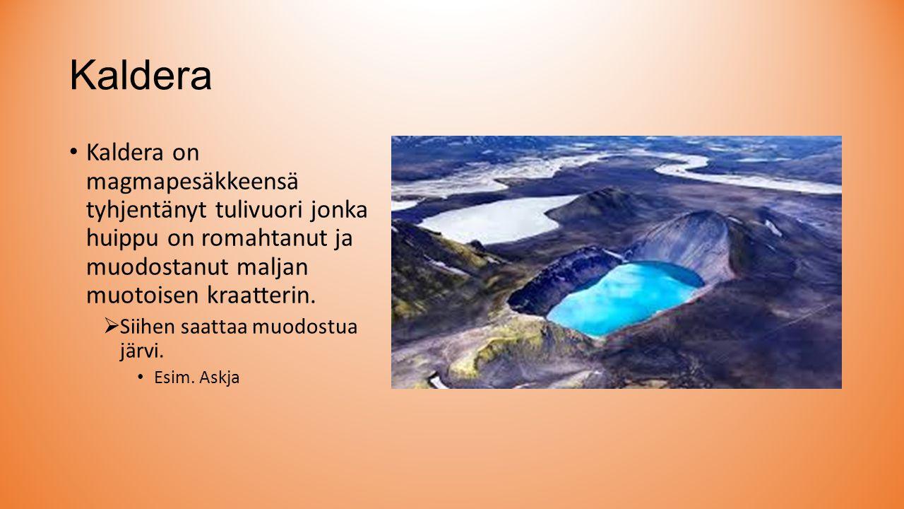 Kaldera Kaldera on magmapesäkkeensä tyhjentänyt tulivuori jonka huippu on romahtanut ja muodostanut maljan muotoisen kraatterin.
