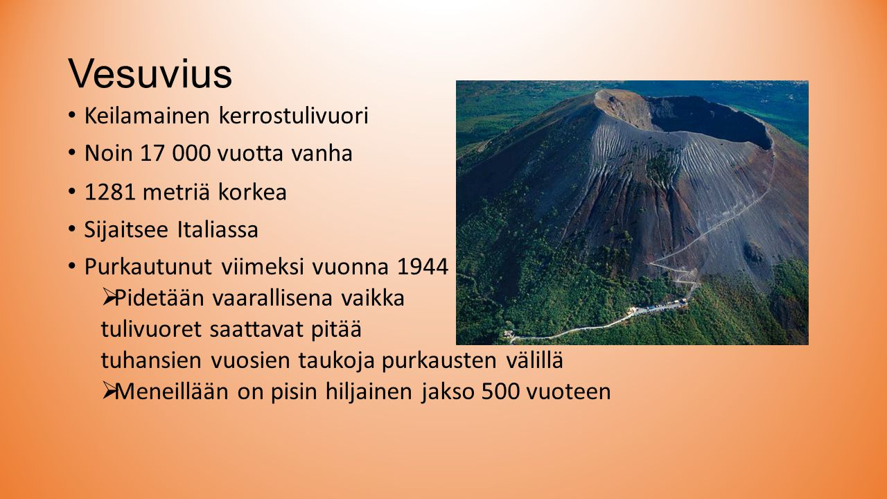 Vesuvius Keilamainen kerrostulivuori Noin 17 000 vuotta vanha