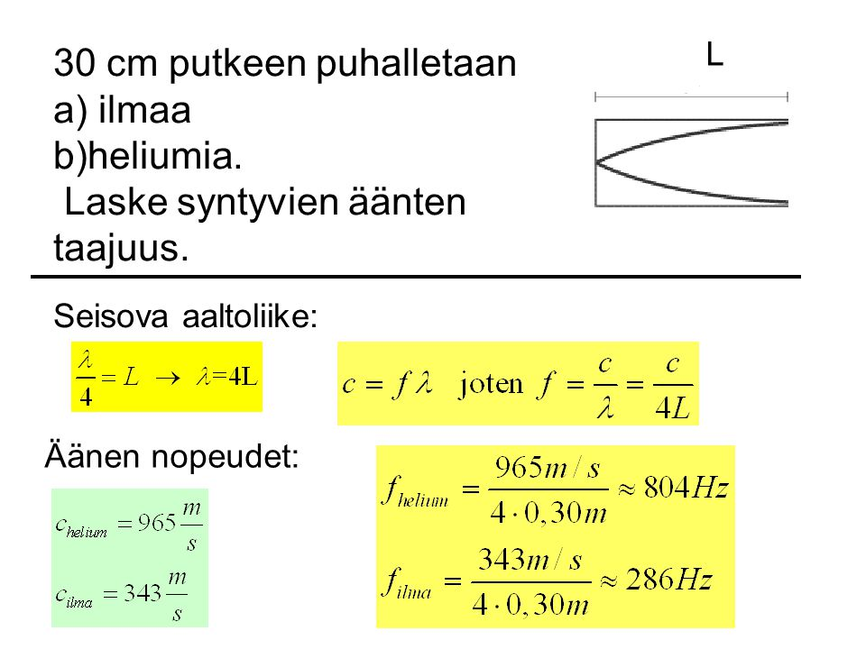 30 cm putkeen puhalletaan a) ilmaa b)heliumia