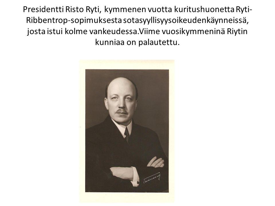Presidentti Risto Ryti, kymmenen vuotta kuritushuonetta Ryti-Ribbentrop-sopimuksesta sotasyyllisyysoikeudenkäynneissä, josta istui kolme vankeudessa.Viime vuosikymmeninä Riytin kunniaa on palautettu.