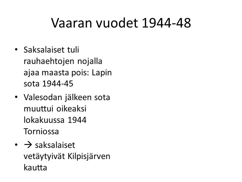 Vaaran vuodet 1944-48 Saksalaiset tuli rauhaehtojen nojalla ajaa maasta pois: Lapin sota 1944-45.