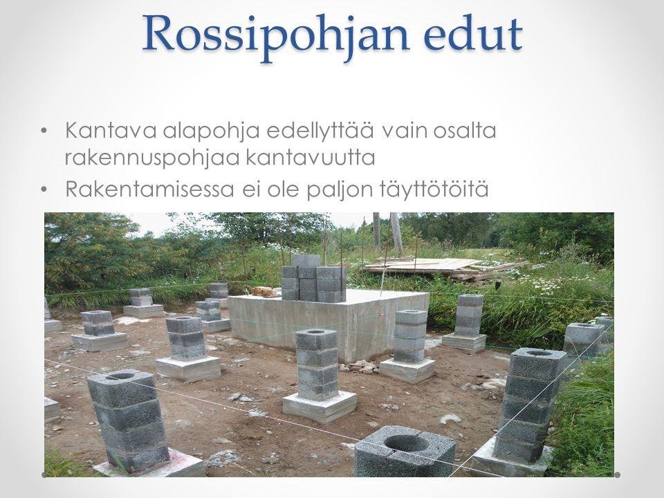Rossipohjan edut Kantava alapohja edellyttää vain osalta rakennuspohjaa kantavuutta.