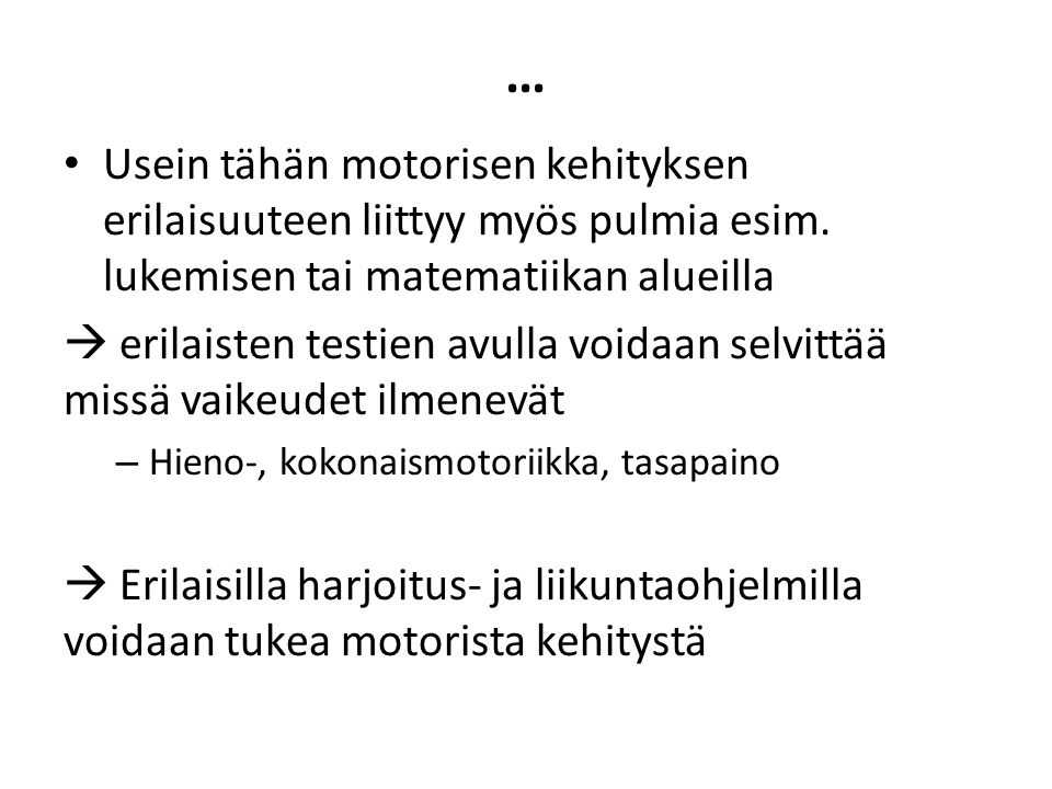 … Usein tähän motorisen kehityksen erilaisuuteen liittyy myös pulmia esim. lukemisen tai matematiikan alueilla.