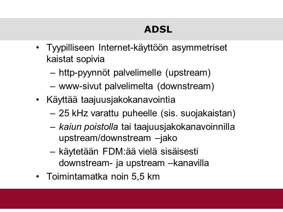 ADSL Tyypilliseen Internet-käyttöön asymmetriset kaistat sopivia. http-pyynnöt palvelimelle (upstream)