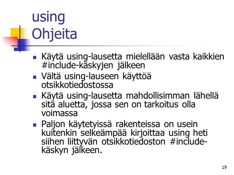 using Ohjeita Käytä using-lausetta mielellään vasta kaikkien #include-käskyjen jälkeen. Vältä using-lauseen käyttöä otsikkotiedostossa.