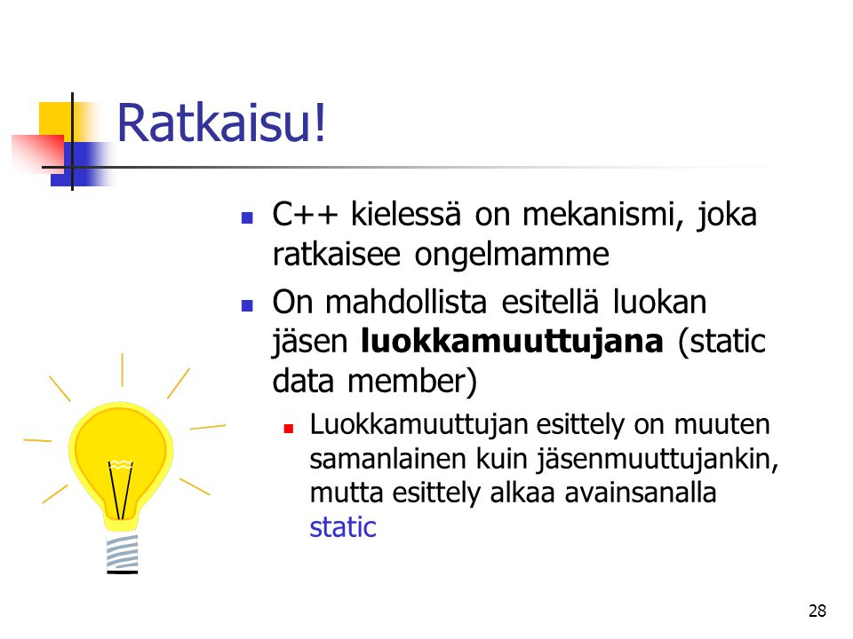 Ratkaisu! C++ kielessä on mekanismi, joka ratkaisee ongelmamme