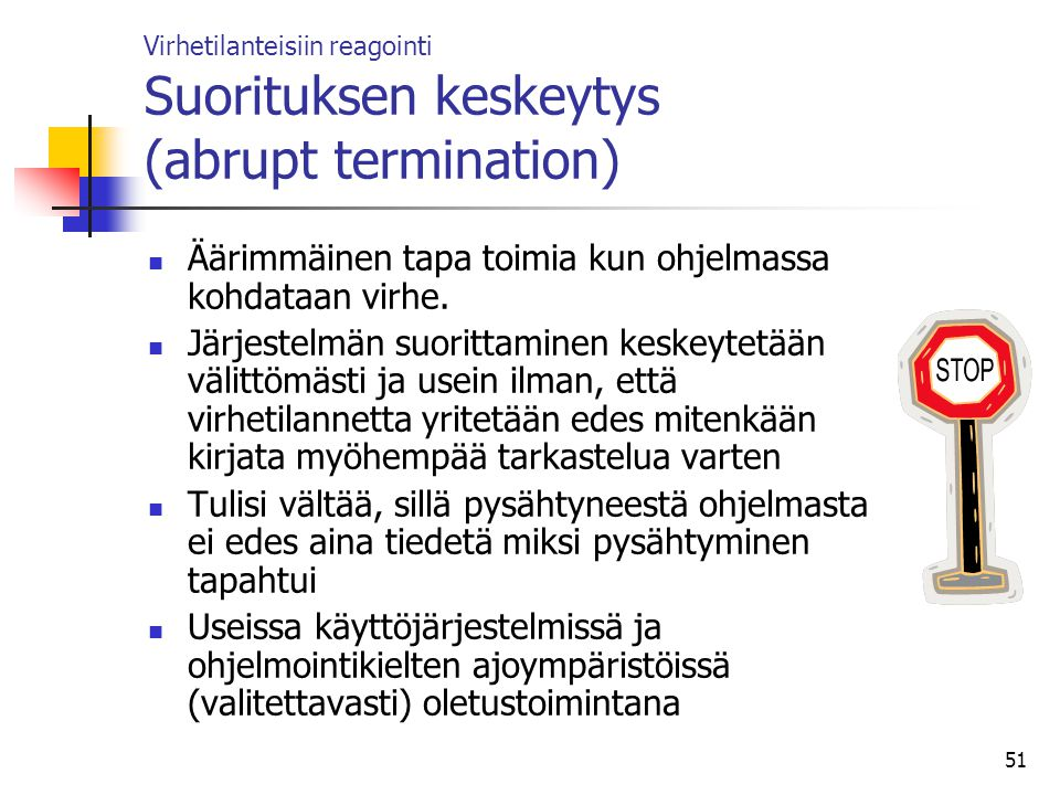 Virhetilanteisiin reagointi Suorituksen keskeytys (abrupt termination)