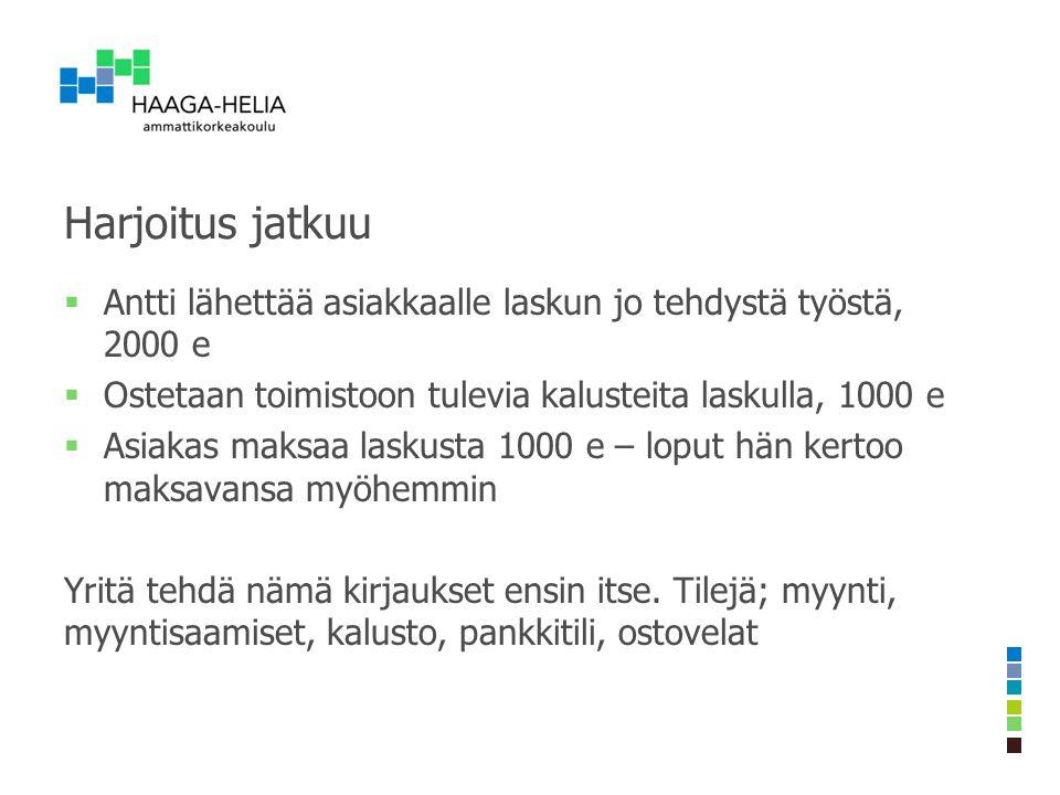 Harjoitus jatkuu Antti lähettää asiakkaalle laskun jo tehdystä työstä, 2000 e. Ostetaan toimistoon tulevia kalusteita laskulla, 1000 e.