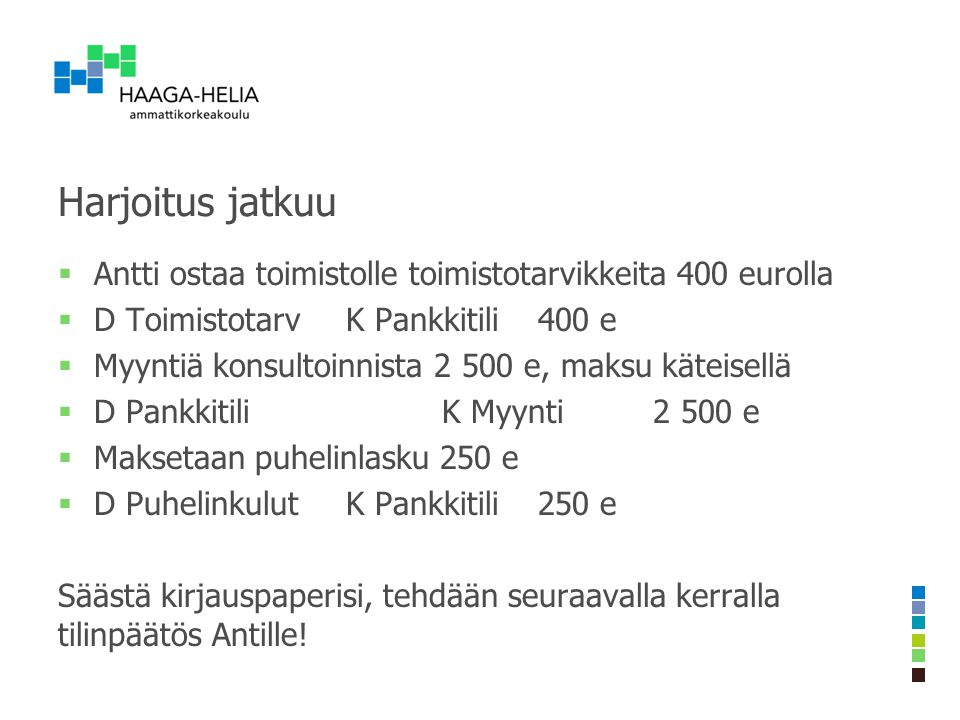 Harjoitus jatkuu Antti ostaa toimistolle toimistotarvikkeita 400 eurolla. D Toimistotarv K Pankkitili 400 e.
