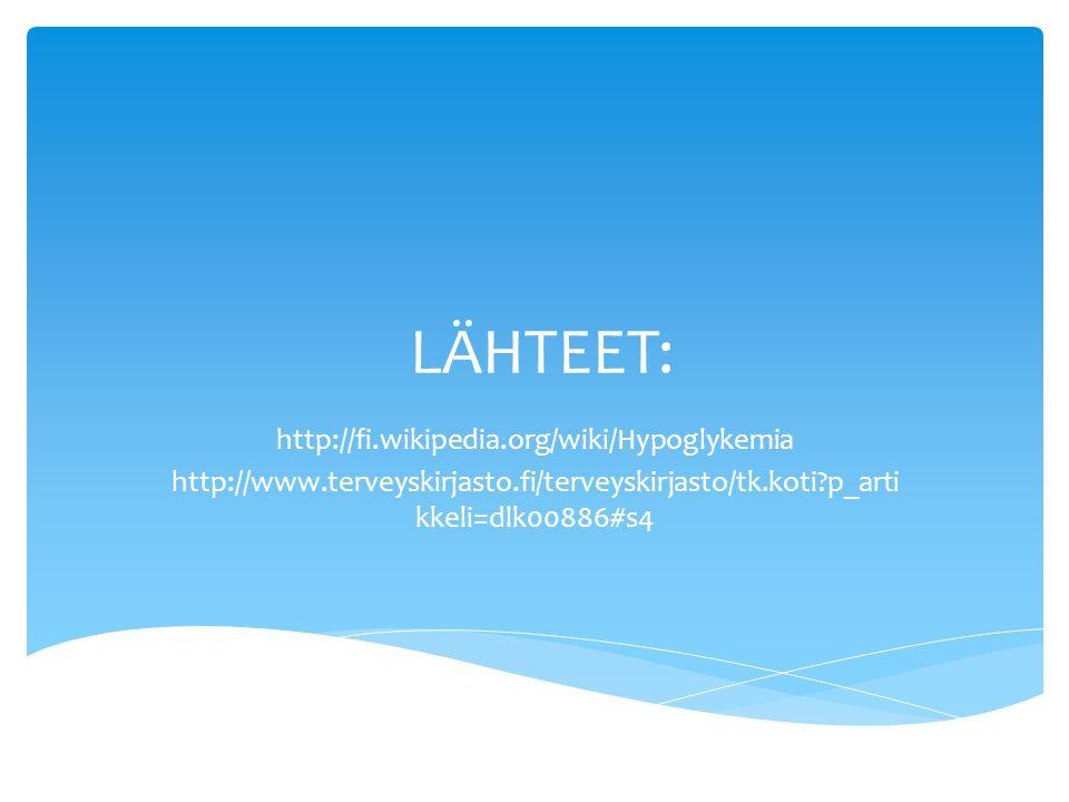 LÄHTEET: http://fi.wikipedia.org/wiki/Hypoglykemia