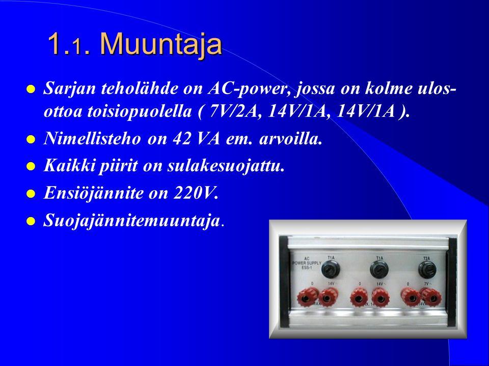 1.1. Muuntaja Sarjan teholähde on AC-power, jossa on kolme ulos-ottoa toisiopuolella ( 7V/2A, 14V/1A, 14V/1A ).