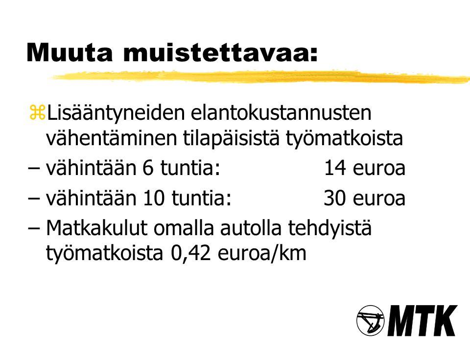 Muuta muistettavaa: Lisääntyneiden elantokustannusten vähentäminen tilapäisistä työmatkoista. vähintään 6 tuntia: 14 euroa.