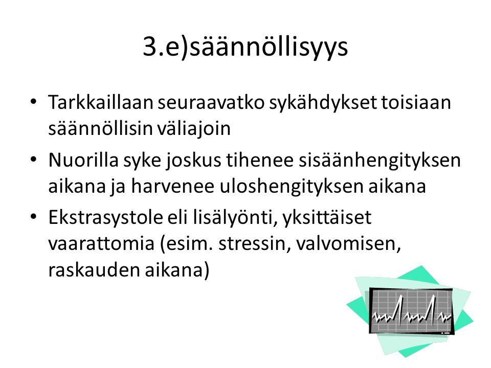 3.e)säännöllisyys Tarkkaillaan seuraavatko sykähdykset toisiaan säännöllisin väliajoin.