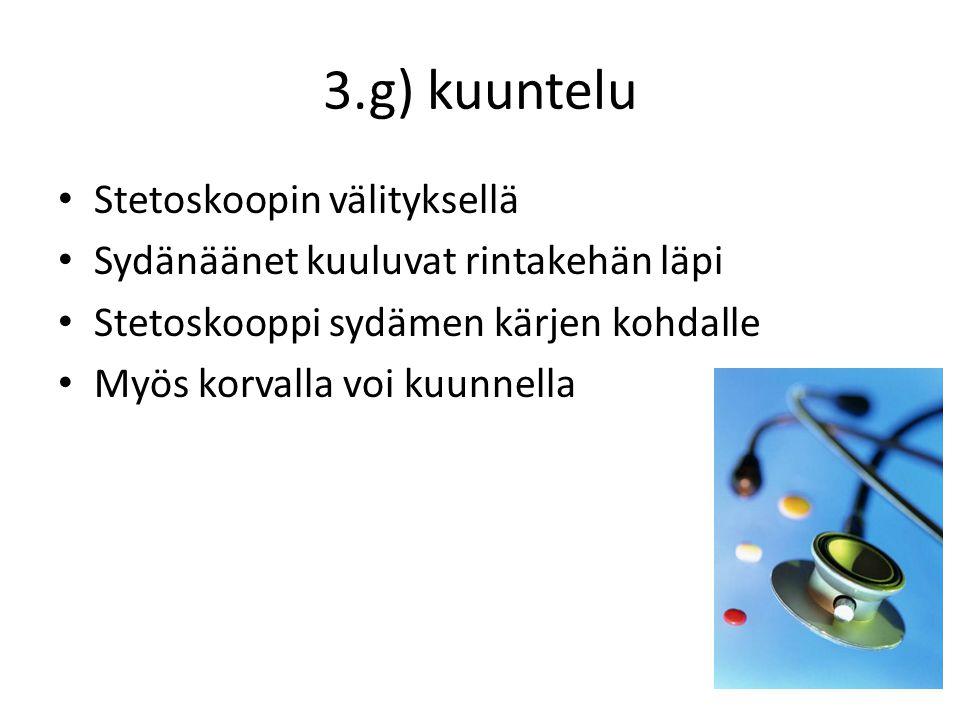 3.g) kuuntelu Stetoskoopin välityksellä