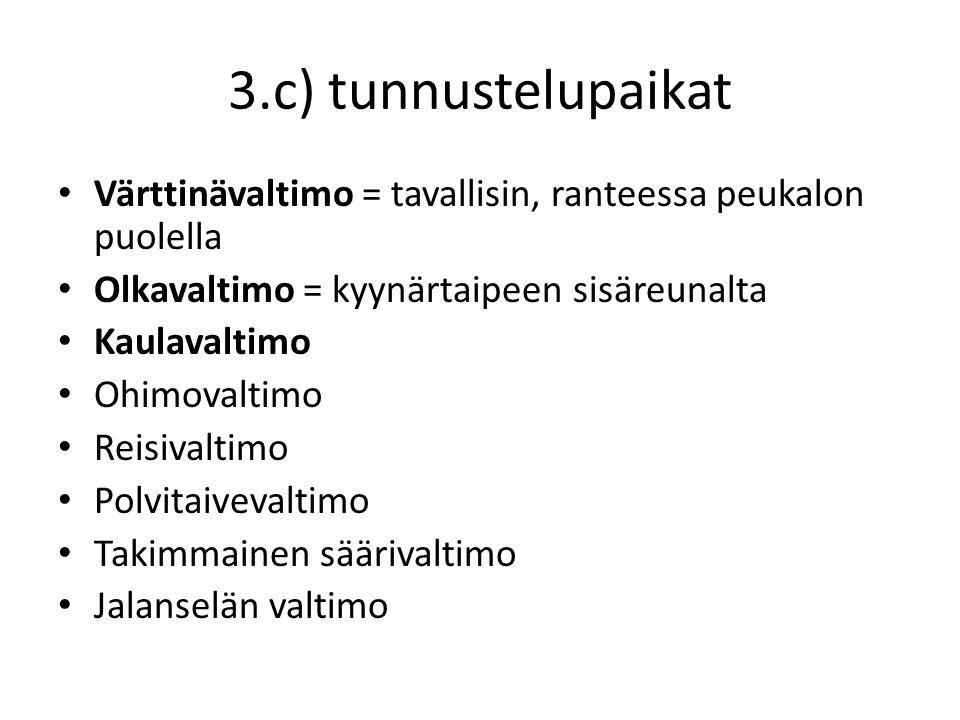 3.c) tunnustelupaikat Värttinävaltimo = tavallisin, ranteessa peukalon puolella. Olkavaltimo = kyynärtaipeen sisäreunalta.