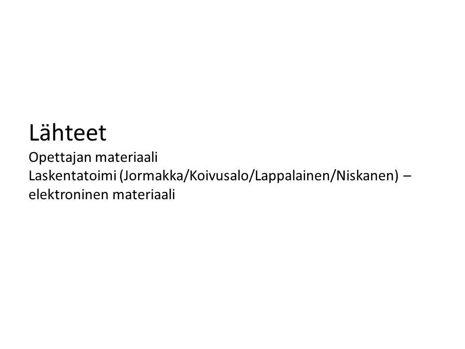 Lähteet Opettajan materiaali Laskentatoimi (Jormakka/Koivusalo/Lappalainen/Niskanen) – elektroninen materiaali