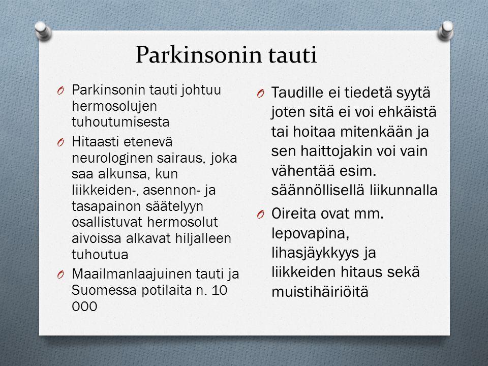 Parkinsonin tauti Parkinsonin tauti johtuu hermosolujen tuhoutumisesta.