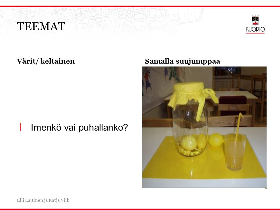 TEEMAT Imenkö vai puhallanko Värit/ keltainen Samalla suujumppaa