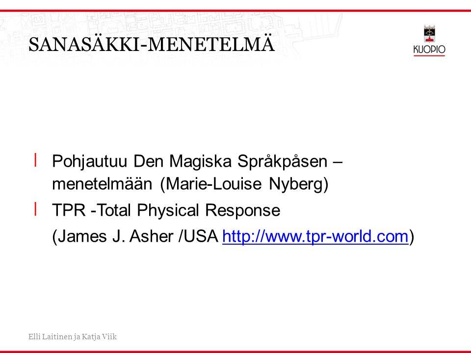 SANASÄKKI-MENETELMÄ Pohjautuu Den Magiska Språkpåsen – menetelmään (Marie-Louise Nyberg) TPR -Total Physical Response.