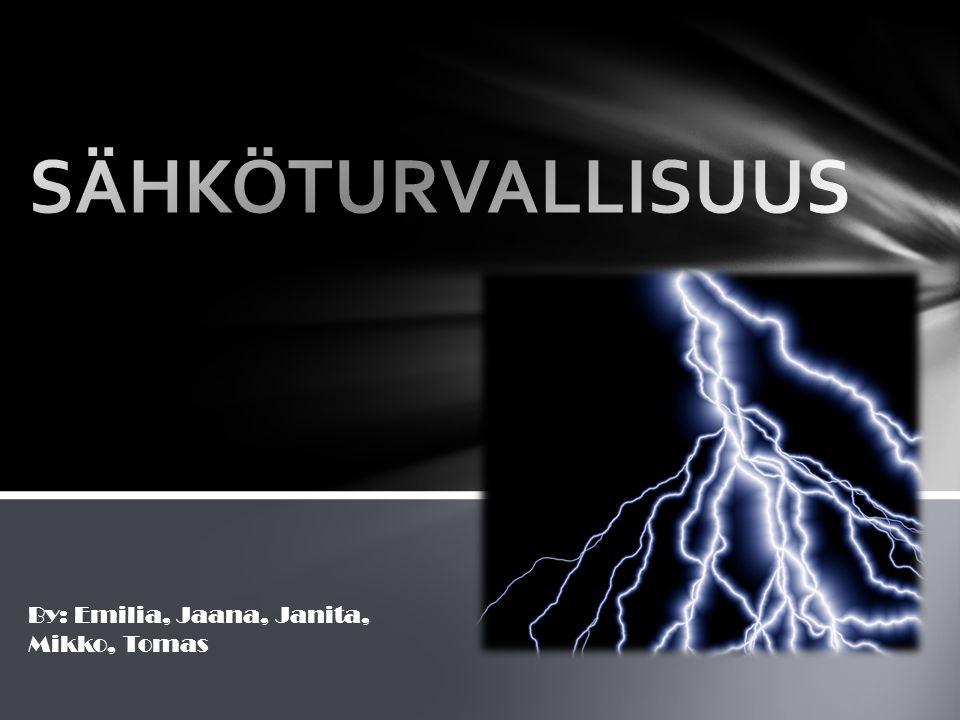 SÄHKÖTURVALLISUUS By: Emilia, Jaana, Janita, Mikko, Tomas