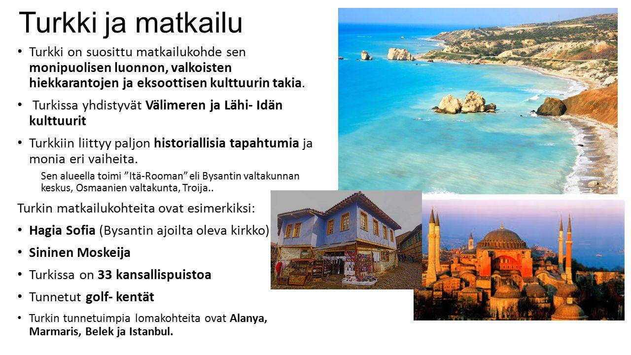 Turkki ja matkailu Turkki on suosittu matkailukohde sen monipuolisen luonnon, valkoisten hiekkarantojen ja eksoottisen kulttuurin takia.
