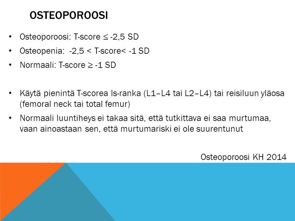 osteoporoosi Osteoporoosi: T-score ≤ -2,5 SD