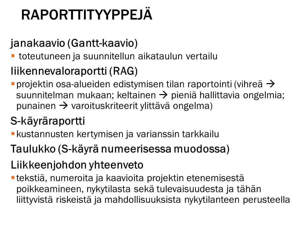 Raporttityyppejä janakaavio (Gantt-kaavio) liikennevaloraportti (RAG)