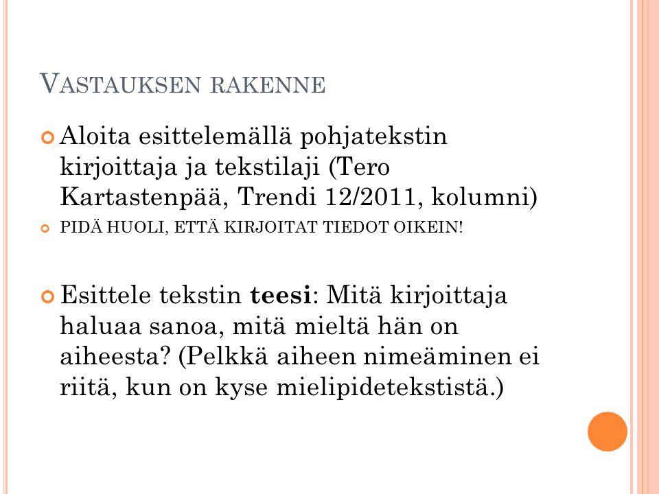 Vastauksen rakenne Aloita esittelemällä pohjatekstin kirjoittaja ja tekstilaji (Tero Kartastenpää, Trendi 12/2011, kolumni)