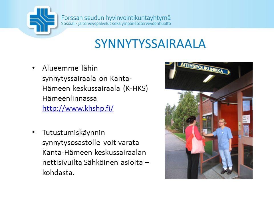 SYNNYTYSSAIRAALA Alueemme lähin synnytyssairaala on Kanta-Hämeen keskussairaala (K-HKS) Hämeenlinnassa http://www.khshp.fi/