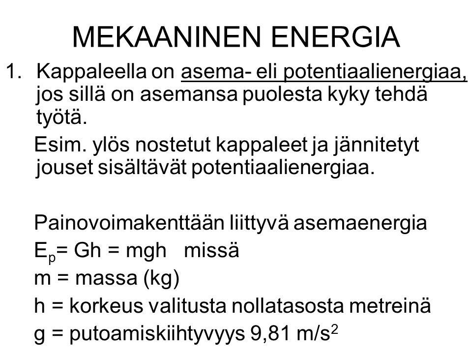 MEKAANINEN ENERGIA Kappaleella on asema- eli potentiaalienergiaa, jos sillä on asemansa puolesta kyky tehdä työtä.