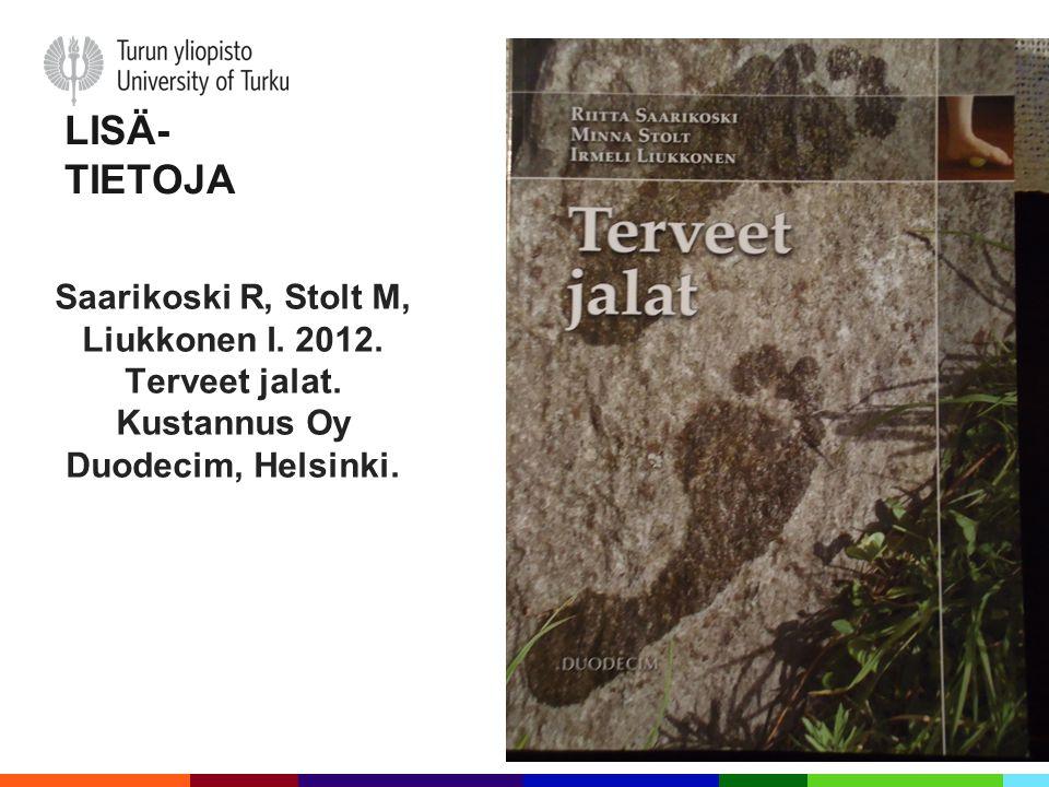 LISÄ- TIETOJA Saarikoski R, Stolt M, Liukkonen I. 2012.