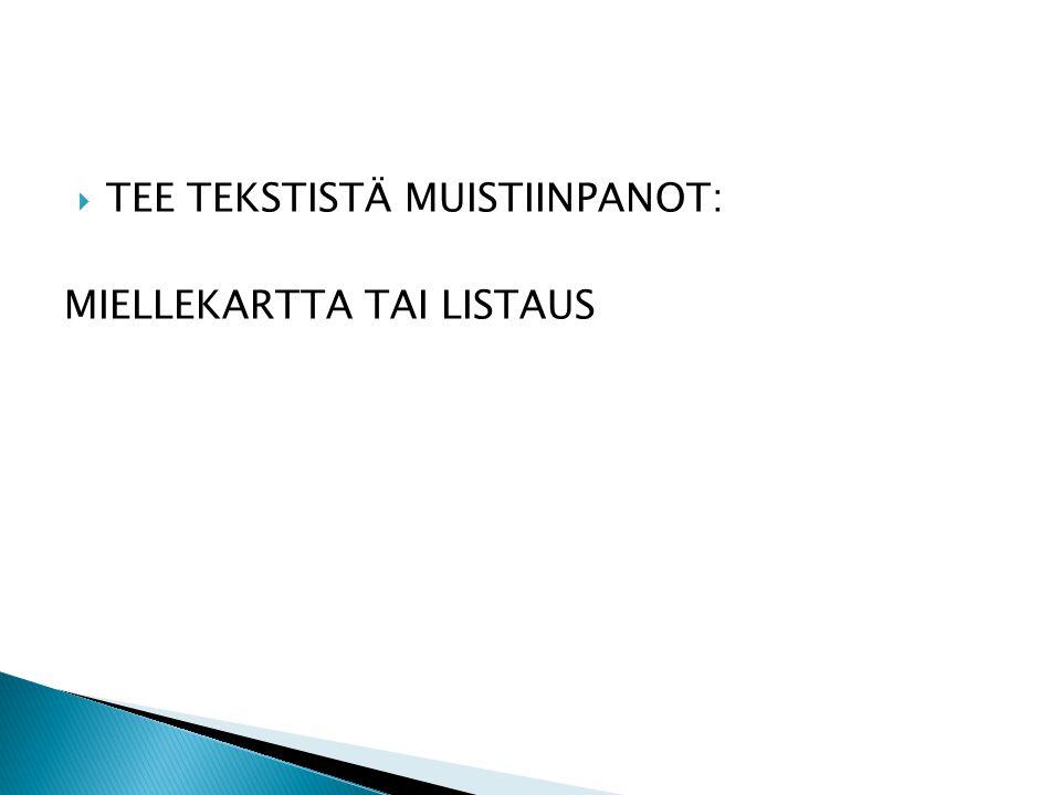 TEE TEKSTISTÄ MUISTIINPANOT: