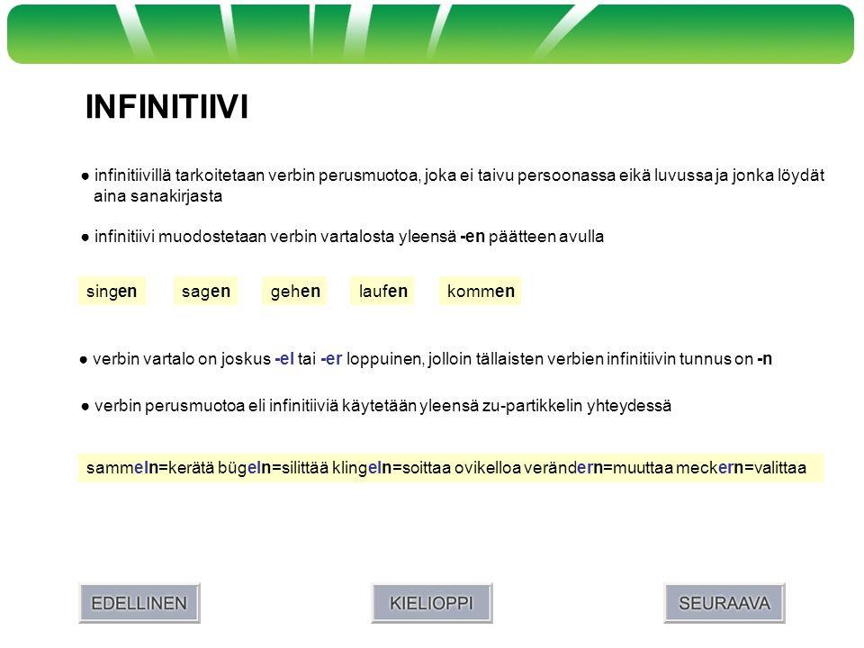 INFINITIIVI ● infinitiivillä tarkoitetaan verbin perusmuotoa, joka ei taivu persoonassa eikä luvussa ja jonka löydät.