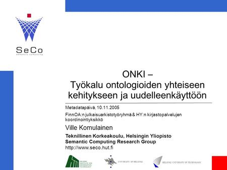 UNIVERSITY OF HELSINKI HELSINKI UNIVERSITY OF TECHNOLOGY Teknillinen Korkeakoulu, Helsingin Yliopisto Semantic Computing Research Group