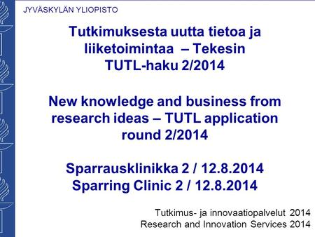 Tutkimuksesta uutta tietoa ja liiketoimintaa – Tekesin TUTL-haku 2/2014 New knowledge and business from research ideas – TUTL application round 2/2014.