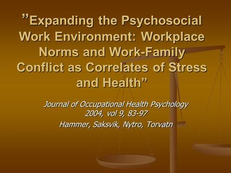 """ Expanding the Psychosocial Work Environment: Workplace Norms and Work-Family Conflict as Correlates of Stress and Health"" Journal of Occupational Health."